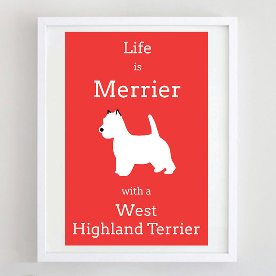 life is merrier westi highland terrier print